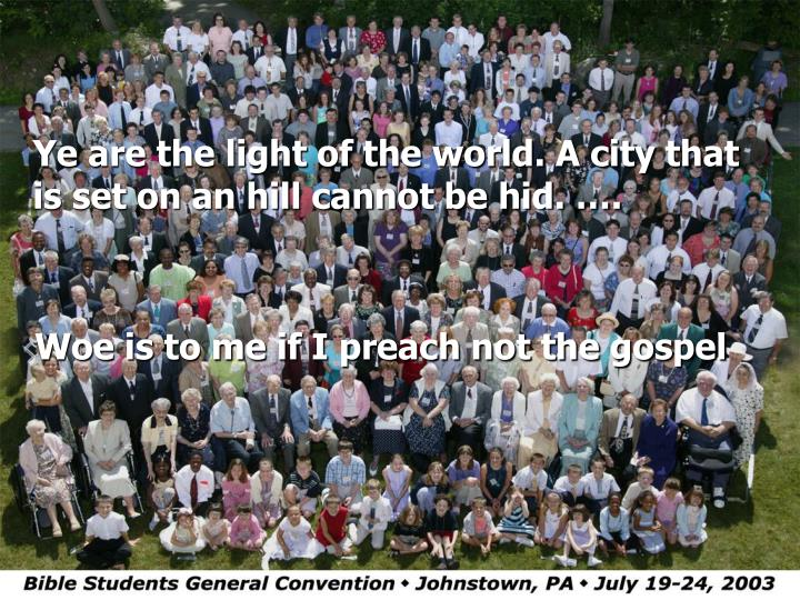 Ye are the light of the world. A city that is set on an hill cannot be hid. ….