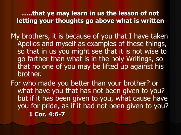 …..that ye may learn in us the lesson of not letting your thoughts go above what is written