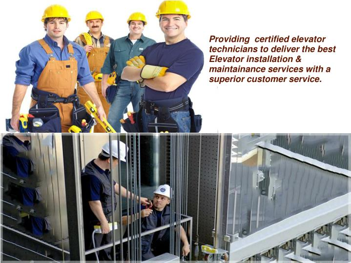 Providing  certified elevator technicians to deliver the best