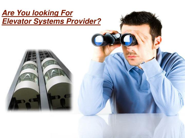 Are You looking For Elevator Systems Provider?