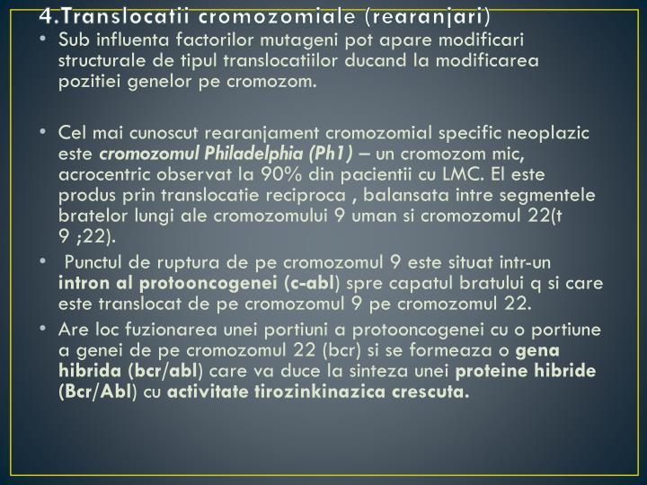 4.Translocatii cromozomiale (rearanjari)
