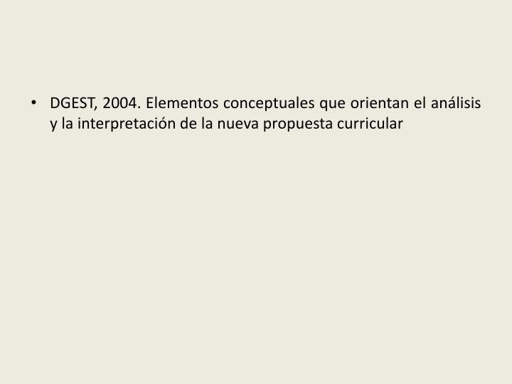 DGEST, 2004. Elementos conceptuales que orientan el análisis y la interpretación de la nueva propuesta curricular