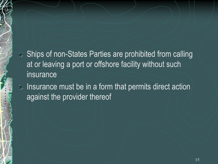 Ships of non-States Parties are prohibited from calling at or leaving a port or offshore facility without such insurance