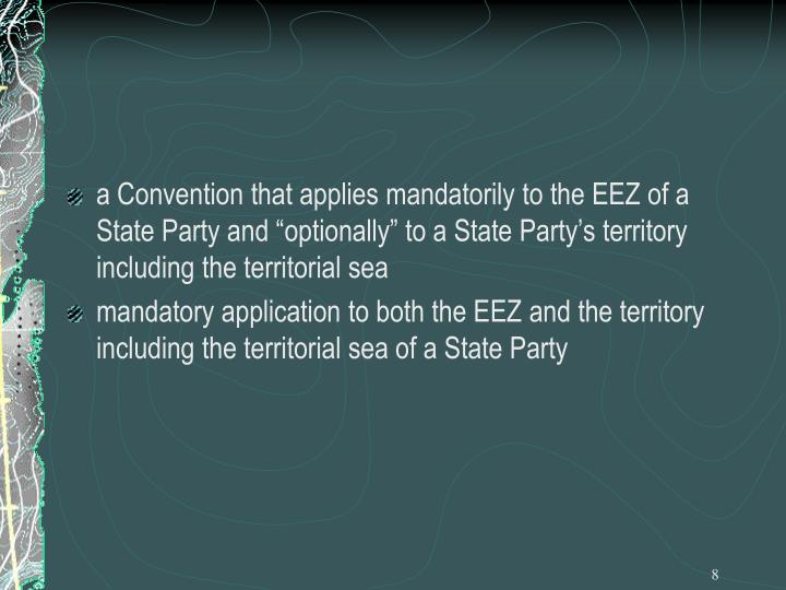 """a Convention that applies mandatorily to the EEZ of a State Party and """"optionally"""" to a State Party's territory including the territorial sea"""