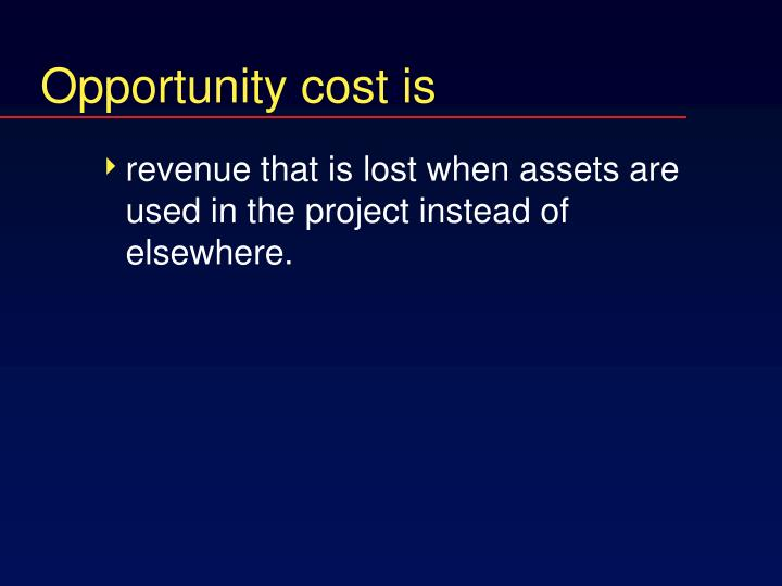 Opportunity cost is
