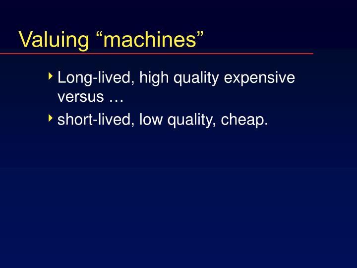 """Valuing """"machines"""""""