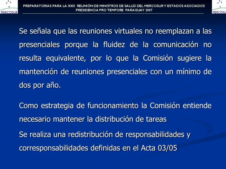 Se señala que las reuniones virtuales no reemplazan a las presenciales porque la fluidez de la comunicación no resulta equivalente, por lo que la Comisión sugiere la mantención de reuniones presenciales con un mínimo de dos por año.