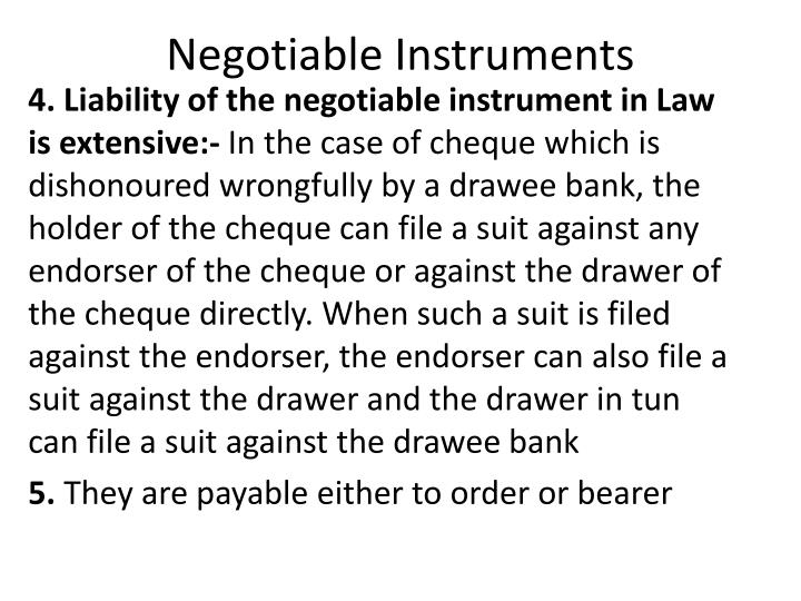 negotiable instruments in banking The negotiable instruments act was enacted, in india, in 1881 prior to its enactment, the provision of the english negotiable instrument act were applicable in india, and the present act is also based on the.