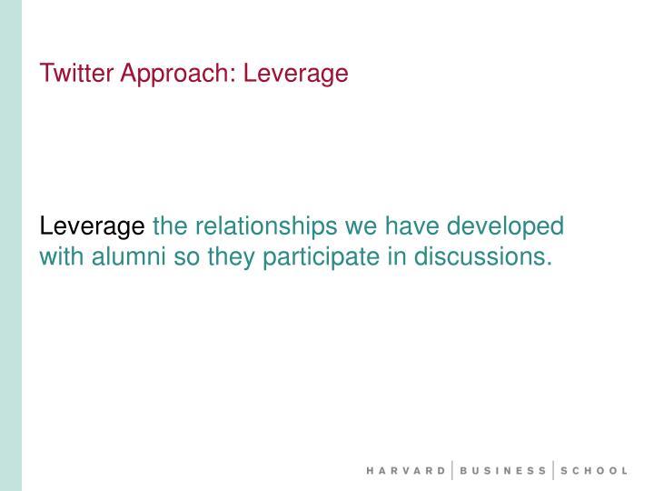 Twitter Approach: Leverage