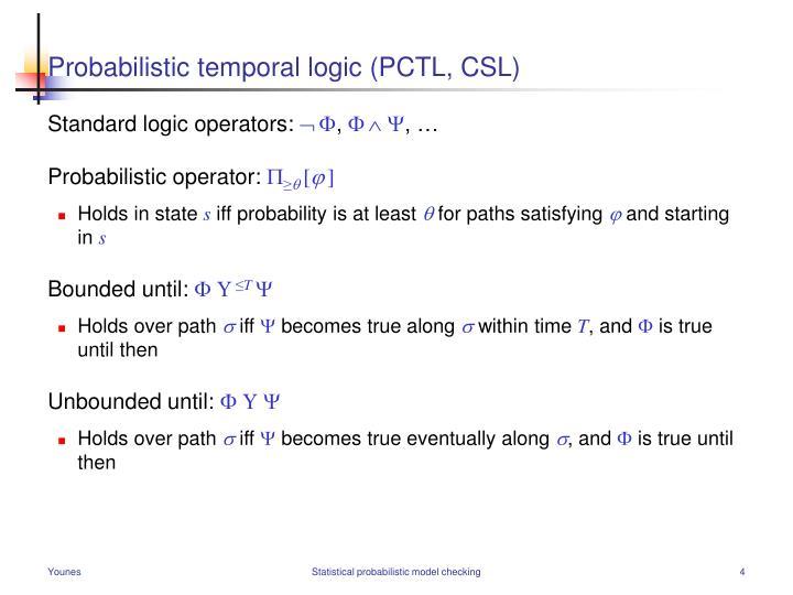 Probabilistic temporal logic (PCTL, CSL)
