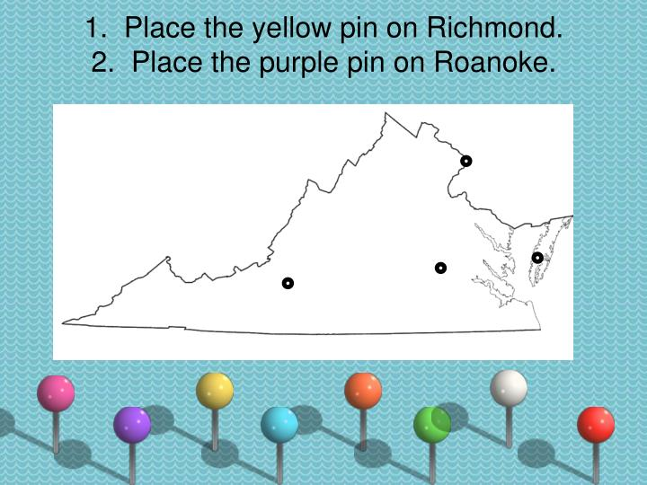 1.  Place the yellow pin on Richmond.