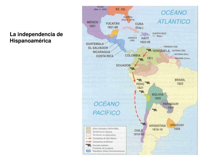 La independencia de Hispanoamérica