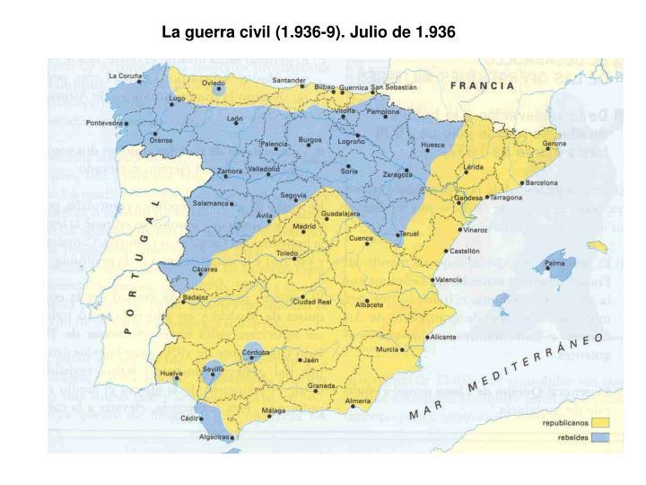 La guerra civil (1.936-9). Julio de 1.936