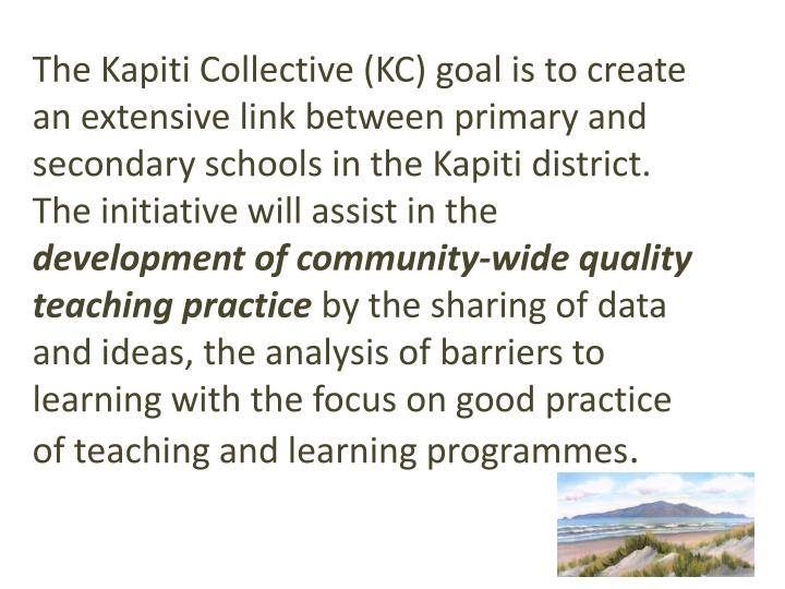 The Kapiti Collective (KC) goal is to create an extensive link between primary and secondary schools...