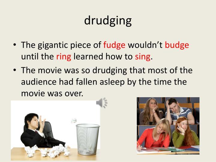 drudging