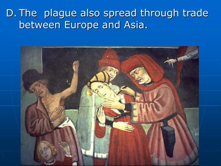 The  plague also spread through trade between Europe and Asia.