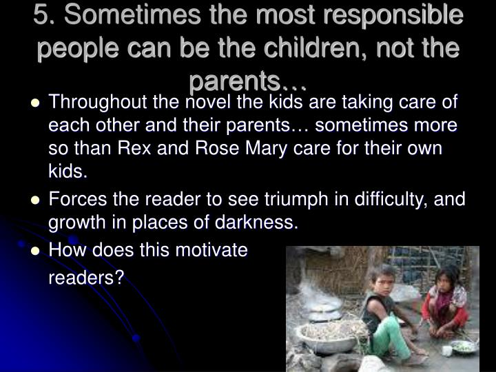 5. Sometimes the most responsible people can be the children, not the parents…