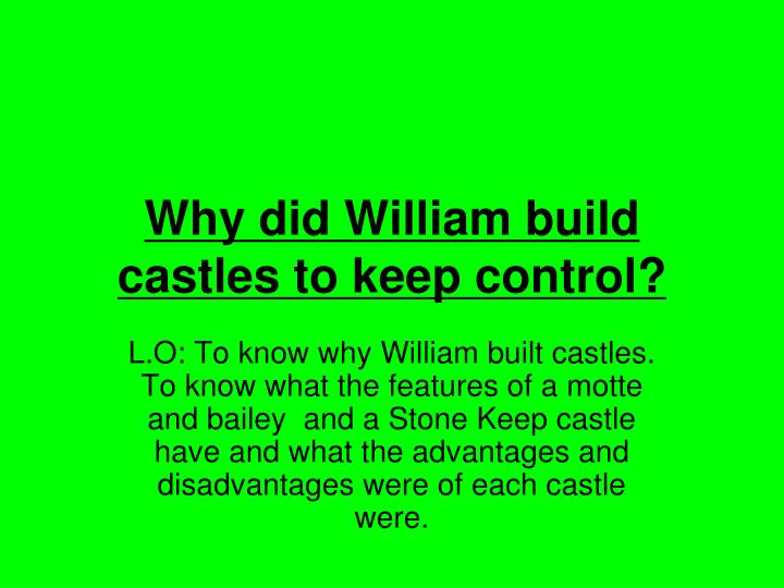 why did william build castles to keep control n.