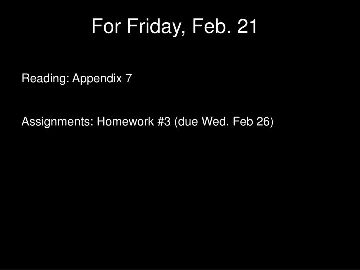 For Friday, Feb. 21