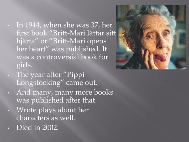 "In 1944, when she was 37, her first book ""Britt-Mari"