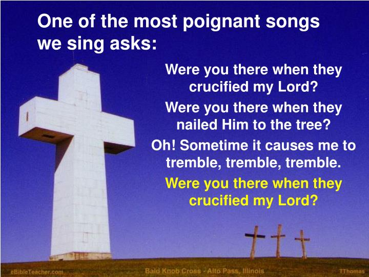 One of the most poignant songs we sing asks
