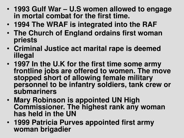 1993 Gulf War – U.S women allowed to engage in mortal combat for the first time.
