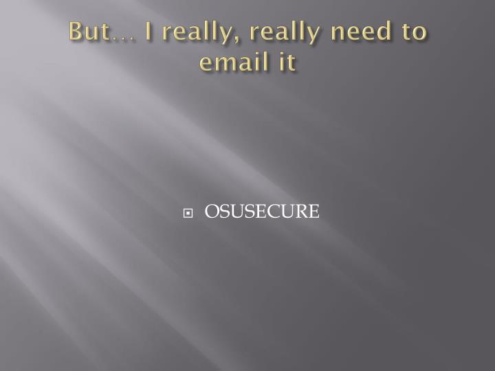 But… I really, really need to email it