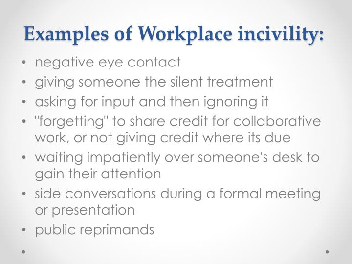 Examples of Workplace incivility: