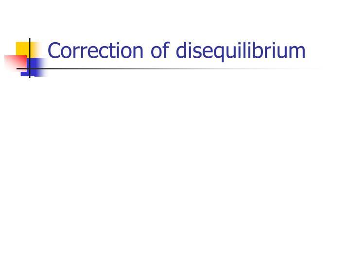 Correction of disequilibrium