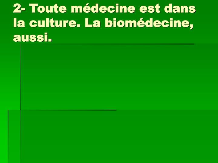 2- Toute médecine est dans la culture. La biomédecine, aussi.