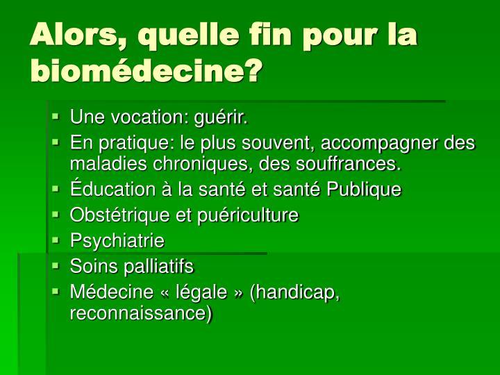 Alors, quelle fin pour la biomédecine?