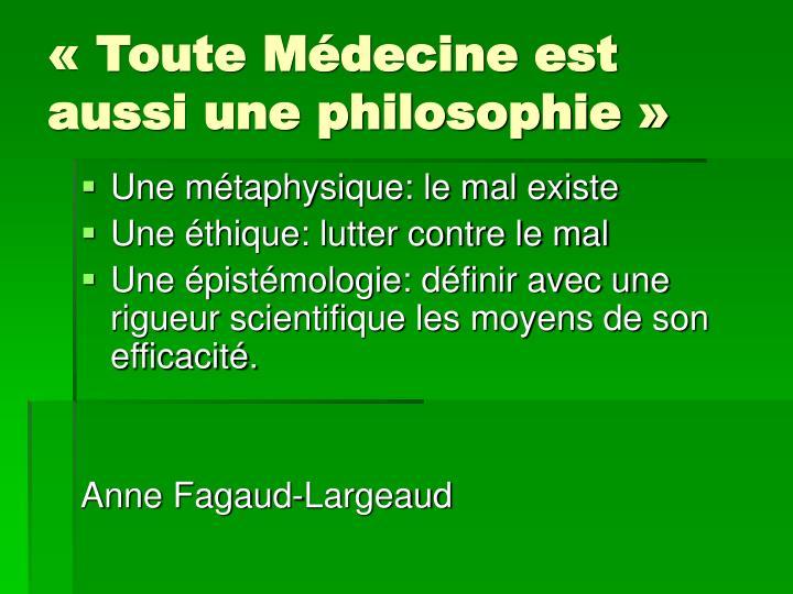 « Toute Médecine est aussi une philosophie »