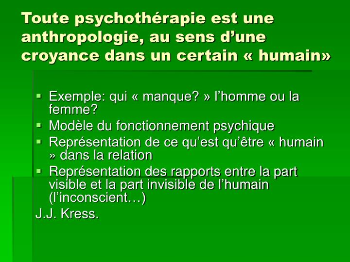 Toute psychothérapie est une anthropologie, au sens d'une croyance dans un certain « humain»