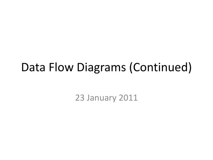 Ppt data flow diagrams continued powerpoint presentation id data flow diagrams continued ccuart Choice Image