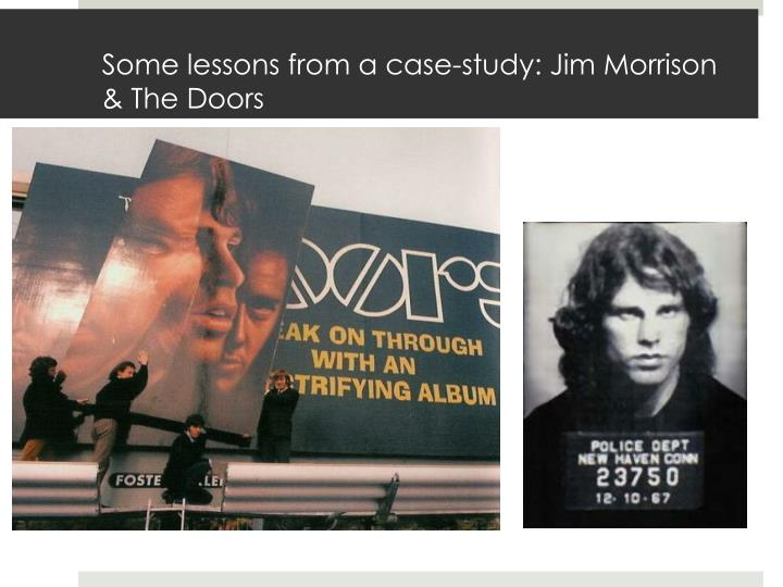 Some lessons from a case-study: Jim Morrison & The Doors