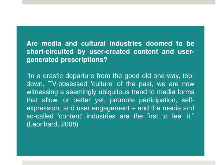 Are media and cultural industries doomed to be short-circuited by user-created content and user-generated prescriptions?