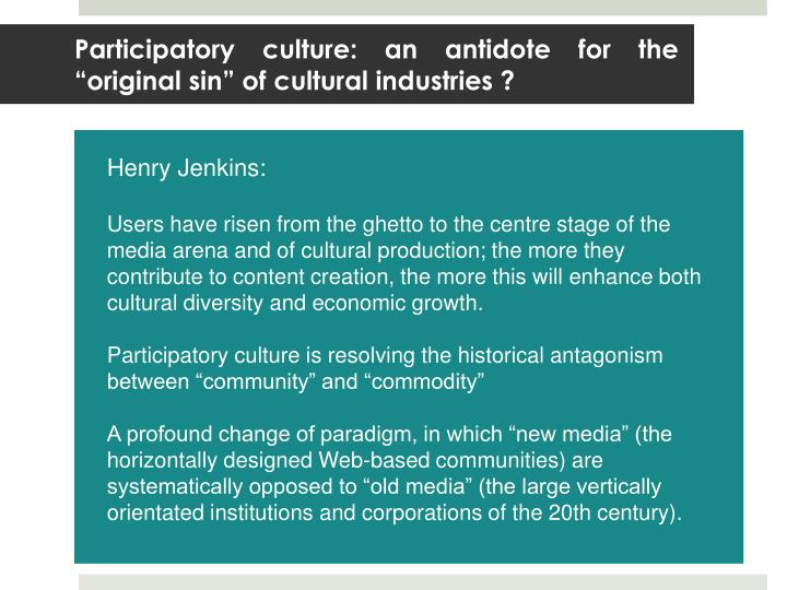 """Participatory culture: an antidote for the """"original sin"""" of cultural industries ?"""