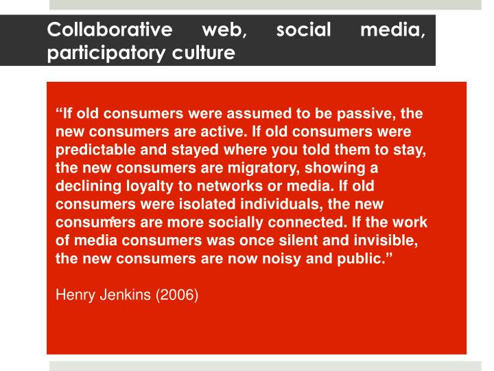 Collaborative web, social media, participatory culture