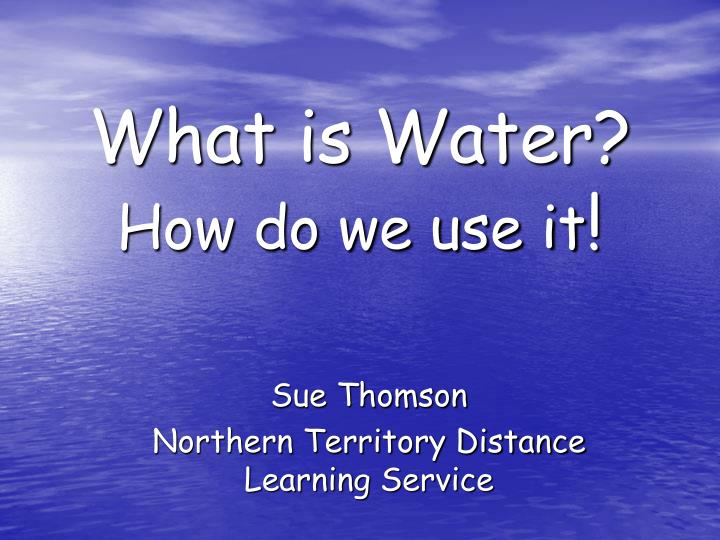 what is water how do we use it n.