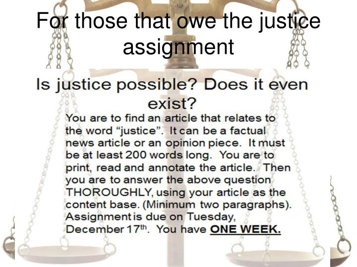 For those that owe the justice assignment