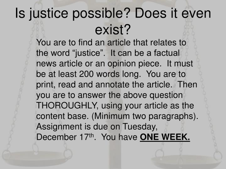 Is justice possible? Does it even exist?