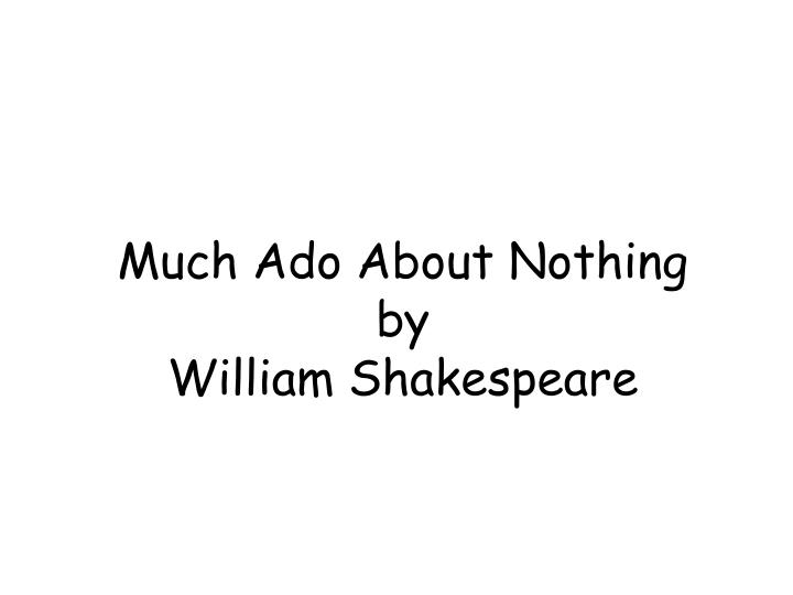 the relationship of the characters in much ado about nothing by william shakespeare What is the relationship between don characteristic of shakespeare, since much ado about nothing is a comedy william shakespeare.