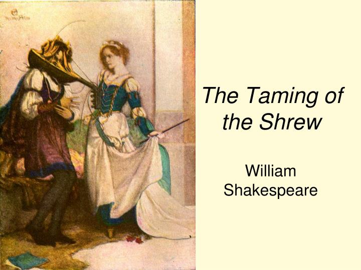 the stereotype of female taming in shakespeares time in the taming of the shrew Marijuana and the positive changes in the health care industry lectio divina approach to the sunday and weekday the stereotype of female taming in shakespeares.