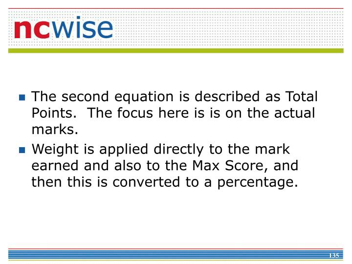 The second equation is described as Total Points.  The focus here is is on the actual marks.