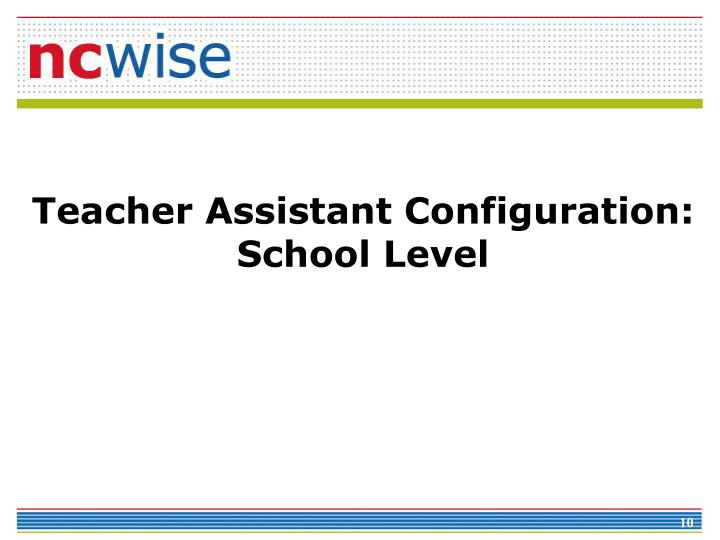 Teacher Assistant Configuration:  School Level