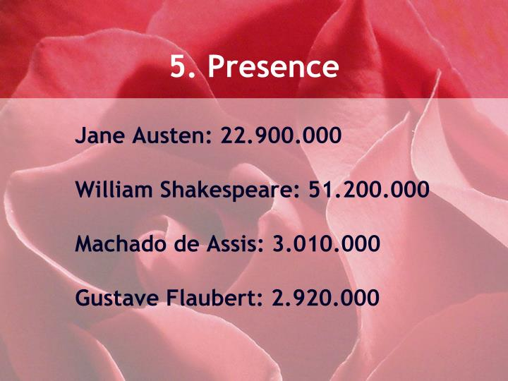 5. Presence