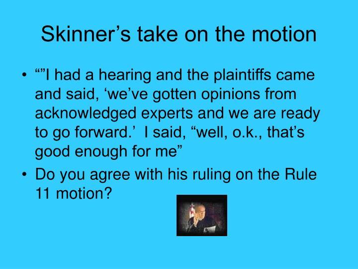 Skinner's take on the motion