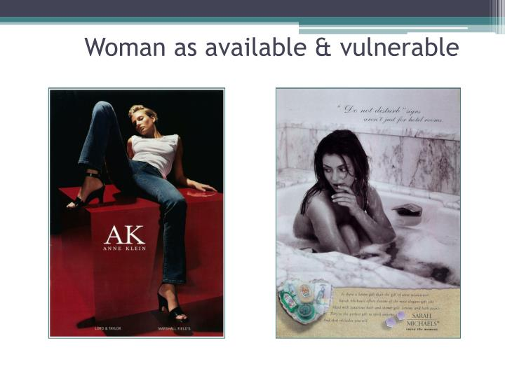 Woman as available & vulnerable