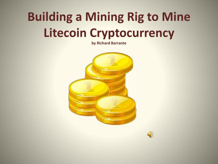 Building a mining rig to mine litecoin cryptocurrency by richard barrante