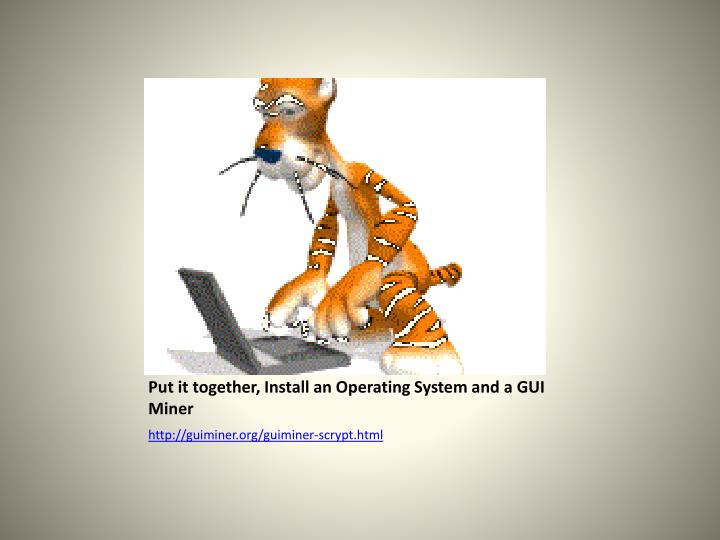 Put it together, Install an Operating System and a GUI Miner